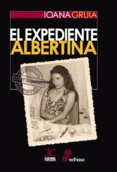 El expediente Albertina / Ioana Gruia http://fama.us.es/record=b2712867~S5*spi