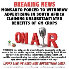 "BREAKING: Monsanto has been forced to withdraw radio advertising in South Africa that made unsubstantiated claims of the benefits of GM crops. Monsanto's radio ad claimed that GM crops ""enable us to produce more food sustainably whilst using fewer resources; provide a healthier environment by saving on pesticides; decrease greenhouse gas emissions and increase crop yields substantially."" South Afr...See More"
