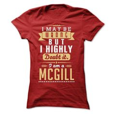 I MAY BE WRONG I AM A MCGILL - #tshirt skirt #black sweatshirt. BUY-TODAY => https://www.sunfrog.com/Names/I-MAY-BE-WRONG-I-AM-A-MCGILL-Ladies.html?68278