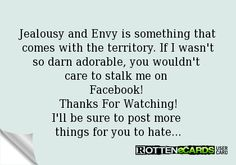 jealousy ecards | Jealousy and Envy is something that comes with the territory. If I ...