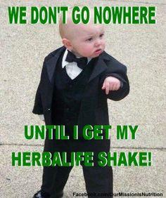 We go nowhere until I get my Herbalife shake!!  Too Cute!  #herbalife #herbalifeshake @Amanda Snelson Snelson Christine