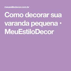 Como decorar sua varanda pequena • MeuEstiloDecor