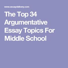 interesting argumentative persuasive essay topics persuasive this article suggests some fresh title ideas that can be used in middle school argumentative writing make sure you consider those topic suggestions