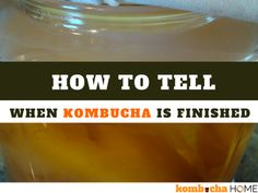 how to tell when kombucha is finished fermenting