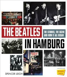 The Beatles in Hamburg: The Stories, the Scene and How It All Began by Spencer Leigh, http://www.amazon.com/dp/1569768161/ref=cm_sw_r_pi_dp_6xDSqb0WRRPX9