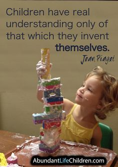 Piaget: children have real understanding only of that which they invent themselves.