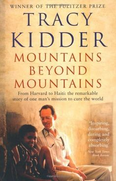 Mountains Beyond Mountains: One doctor's quest to heal the world, Tracy Kidder