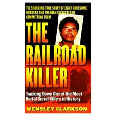 The Railroad Killer: Tracking Down One Of The Most Brutal Serial Killers In History by Wensley Clarkson. $5.78. Publisher: St. Martin's Paperbacks (October 15, 1999). 199 pages