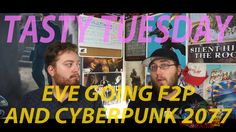 Tasty Tuesday: Eve going F2P and Cyberpunk 2077.
