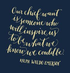Day 142: Our chief want is someone who will inspire us to be what we know we could be. -Emerson (Kelly Cummings)