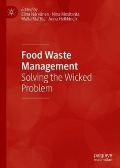 This book focuses on the crucial sustainability challenge of reducing food waste at the level of consumer-society. Providing an in-depth, research-based . Food Waste Management, Wicked Problem, Households, Organizations, Factors, The Book, Sustainability, Challenges, Books