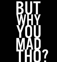 Why u MAD #girl #Why #MichaelJackson  #Monday #Love #Views #Friends #RealEstate #JebBush #DonaldTrump #HotTopics #Music #Sports #RondaRousey #PvtNews #Money #TV #Politics #Leisure #ArondTheNation #KanyeWest #RayJ #KimKardashian #Coffee #Politics #Debate #SetItOff #WhiteHouse #President #BenCarson