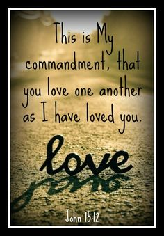 John 15:12...More at http://beliefpics.christianpost.com/