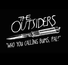 "The Outsiders ""Who You Calling Bums, Pal?"" T-Shirt by Artist Randy Riggs. Printed on Black T& White Ink. The Outsiders Greasers, The Outsiders 1983, The Outsiders Quotes, The Outsiders Imagines, Nothing Gold Can Stay, Stay Gold, Movie Quotes, Book Quotes, Greaser Girl"
