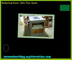 Woodworking Router Table Plans Anyone 093047 - Woodworking Plans and Projects!