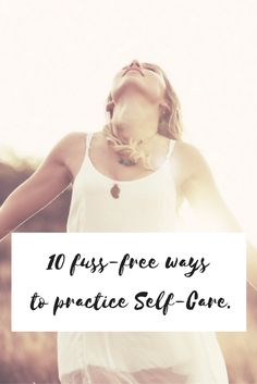 10 fuss-free ways to practice self care, for even the busiest of women. My simple strategies to incorporate self care into your daily life.