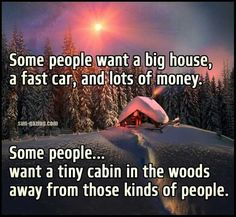 Some people want a big house, a fast car, and lots of money. Some people. want a tiny cabin in the woods away from those kinds of people. Quotes To Live By, Life Quotes, Farm Quotes, Daily Quotes, Into The Woods Quotes, Introvert Problems, Introvert Humor, Infj Personality, Describe Me