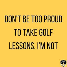 Don't be too proud to take golf lessons. I'm not. Swing Quotes, Golf Quotes, Golf Lessons, Golf Humor, Funny, Funny Parenting, Hilarious, Fun, Humor