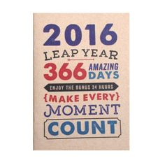 2016 LEAP YEAR 366 AMAZING DAYS (ENJOY THE BONUS 24 HOURS) MAKE EVERY MOMENT COUNT #LIFE #LOVE #HAPPY