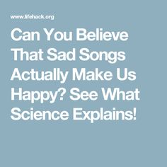 Can You Believe That Sad Songs Actually Make Us Happy? See What Science Explains!
