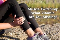 Muscle Twitching: What Vitamin Are You Missing?
