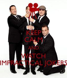 impractical jokers | KEEP CALM AND WATCH IMPRACTICAL JOKERS