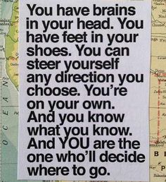 Travel - you are the one who'll decide where to go.