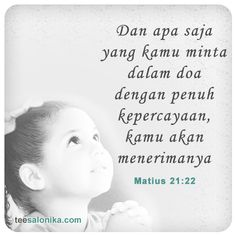 Dan apa saja yang kamu minta dalam doa dengan penuh kepercayaan, kamu akan menerimanya (Matius 21:22)