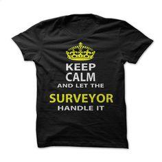 Keep Calm & Let The Surveyor Handle It T Shirt, Hoodie, Sweatshirts - hoodie women #tee #shirt