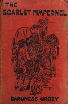 """The Scarlet Pimpernel is a play and adventure novel (1905) by Baroness Emma Orczy set during the Reign of Terror following the start of the French Revolution. The title character, Sir Percy Blakeney, represents the original """"hero with a secret identity"""" that inspired[citation needed] subsequent literary creations such as Don Diego de la Vega (El Zorro) and Bruce Wayne (Batman).   Wikipedia (Cover of the 1908 edition)"""