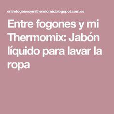 Entre fogones y mi Thermomix: Jabón líquido para lavar la ropa