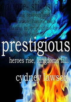Prestigious, book 3 in The Last of the Fallen Trilogy (coming soon!)  http://cydneylawson.com/the-last-of-the-fallen-trilogy-2/prestigious-private-release-event/