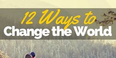 12 Ways to CHANGE THE WORLD – Recklessly Alive