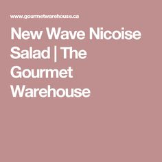 New Wave Nicoise Salad | The Gourmet Warehouse