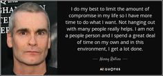 Henry Rollins quote: I do my best to limit the amount of compromise...