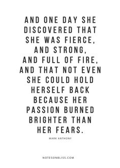 Love Quotes : And one day she discovered that she was fierce and strong. More quotes at NotesO. - About Quotes : Thoughts for the Day & Inspirational Words of Wisdom Now Quotes, Life Quotes Love, Great Quotes, Self Love Quotes Woman, Super Quotes, Happy In Love Quotes, This Is Me Quotes, Rumi Quotes, I Am Beautiful Quotes