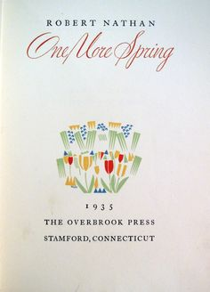 Robert Nathan (1894-1985), One More Spring. (Stamford, Conn.: Overbrook Press, 1935). 20 stenciled decorations by W.A. Dwiggins. Edition of 750.