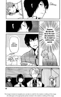 From MangaHelpers:  Nakajima Atsushi was kicked out of his orphanage, and now he has no place to go and no food. While he is standing by a river, on the brink of starvation, he rescues a man whimsically attempting suicid ... ll involve much more of Dazai and the rest of the detectives! [tethysdust]