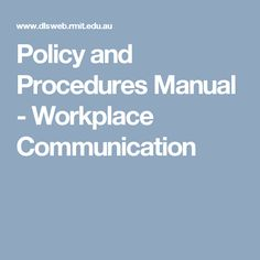 Policy and Procedures Manual - Workplace Communication