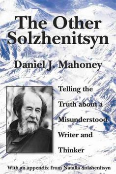 The Other Solzhenitsyn : Telling the Truth about a Misunderstood Writer and Thinker / by Daniel J. Mahoney