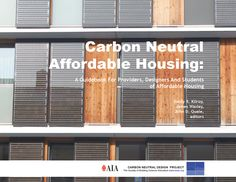 Carbon Neutral Affordable Housing: A Guidebook for Providers, Designers and Students of Affordable Housing