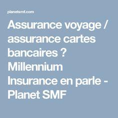Assurance voyage / assurance cartes bancaires ? Millennium Insurance en parle - Planet SMF