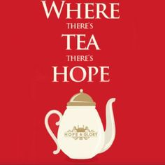 """""""Where there is tea, there is hope.."""" Hope & Glory - http://www.thehopeandglory.co.uk/"""