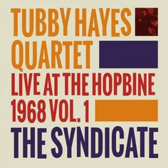 GB1532: Tubby Hayes Quartet - The Syndicate: Live At The Hopbine 1968 Vol.1