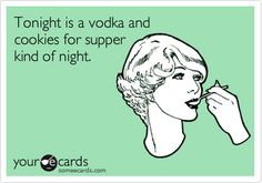 Tonight is a vodka and cookies for supper kind of night.