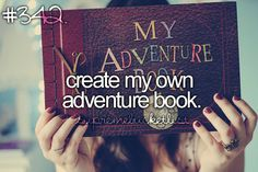 My adventure book will have pages of my accomplishments, bucket list ideas and when I fulfill them!