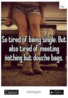 So tired of being single. But also tired of meeting nothing but douche bags. So tired of being singl Single Mom Quotes, Single Life, Single Quotes Humor, Being Single Quotes Funny, Funny Single, Single Girls, Lonely Quotes, Quotes To Live By, So Tired Quotes