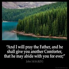 John 14:16-18 And I will pray the Father, and He will give you another Helper, that He may abide with you forever—  the Spirit of truth, whom the world cannot receive, because it neither sees Him nor knows Him; but you know Him, for He dwells with you and will be in you.  I will not leave you orphans; I will come to you.