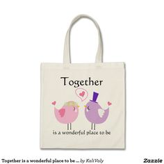 Together is a wonderful place to be Lovebirds Tote