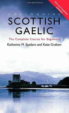 Colloquial Scottish Gaelic: The Complete Course for Beginners (Colloquial Series) by Katie Graham, http://www.amazon.com/dp/0415206758/ref=cm_sw_r_pi_dp_8oK5rb0ZF4ATJ